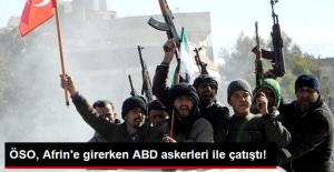 Terör Örgütü YPG'ye Saldıran ÖSO, Afrin'e Girerken ABD Askerleri ile Çatıştı