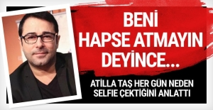 Atilla Taş: Kanıt olsun diye selfie çekiyorum