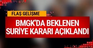 BMGK'da, beklenen Suriye kararı açıklandı!
