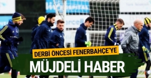 Derbi öncesi Fenerbahçe'ye müjdeli haber