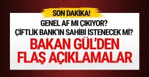 Bakan Gül'den genel af ve çiftlik bank açıklaması