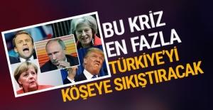Bu kriz en fazla Türkiye#039;yi köşeye...