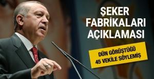Erdoğan'dan şeker fabrikaları açıklaması 45 vekile söylemi
