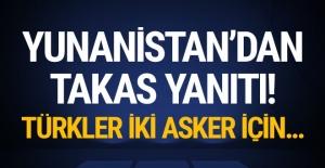 Yunanistan'dan takas yanıtı! Türkler iki asker için...
