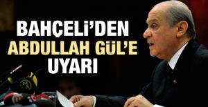 Bahçeli'den Abdullah Gül'e uyarı!
