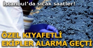 İstanbul'da sıcak saatler! Özel kıyafetli ekipler alarma geçti...
