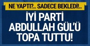 İYİ Parti Abdullah Gül'ü topa tuttu! Sadece bekliyor...