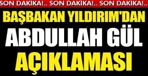 Son dakika! Başbakan Yıldırım'dan Abdullah Gül açıklaması...