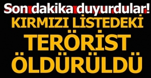 Son dakika duyurdular! Kırmızı listedeki terörist öldürüldü...
