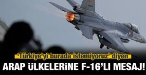 Türkiye'den Arap dünyasına F-16'lı mesaj!