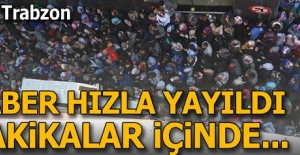 Yer:Trabzon! Haber hızla yayıldı dakikalar içinde...