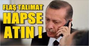 """Erdoğan'dan Flaş Talimat! """"Hapse Atın"""""""