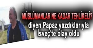 Papazın müslümanlar için söyledikleri İsveç'te olay oldu!