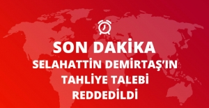 Son Dakika! Selahattin Demirtaş'ın Tahliye Talebi Reddedildi