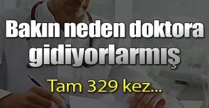 Tam 329 kez... Bakın neden doktora gidiyorlarmış!