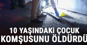 Adana'da 10 yaşındaki çocuk komşusunu öldürdü .NEDEN Mİ
