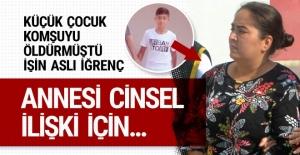 Adana'daki katil çocuk olayının aslı iğrenç çıktı! Annesi ci-nsel i-lişki için...