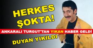 Ankaralı Turgut'dan Haber Geldi