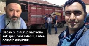 Babasını öldürüp kamyona saklayan cani evladın ifadesi dehşete düşürdü!