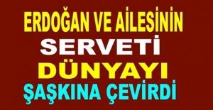 Erdoğan ve ailesinin serveti…