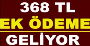 Müjde 368 TL Ek Ödeme Geliyor