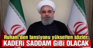 Ruhani'den gerilimi tırmandıran sözler: Kaderi Saddam gibi olacak!