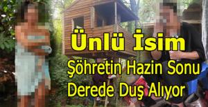 ŞÖHRETİN HAZİN SONU DEREDE D-UŞ AL-IYOR
