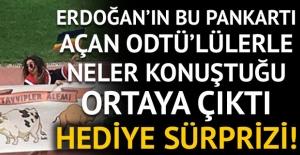 Erdoğan'ın bu pankartı açan ODTÜ'lülerle neler konuştuğu ortaya çıktı!