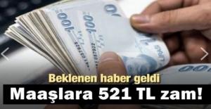 Maaşlara 521 TL Zam Ge-ldi