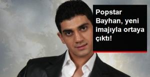 Popstar Bayhan, Yeni İmajıyla Dikkat...