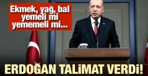 Erdoğan talimat verdi! 'Ekmek, yağ, bal yemeli mi yememeli mi
