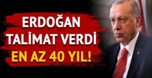 Erdoğan Talimat Verdi… En Az 40 Yıl