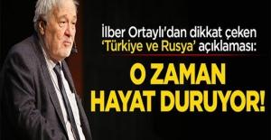 İlber Ortaylı'dan dikkat çeken 'Türkiye ve Rusya' açıklaması: O zaman hayat duruyor