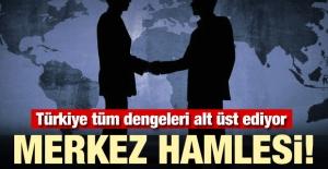 Türkiye tüm dengeleri alt üst ediyor! Merkez hamlesi...