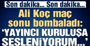 SON DAKİKA   Ali Koç maç sonu bombaladı: