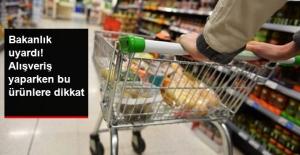 Bakanlık uyardı! Alışveriş yaparken bu ürünlere dikkat