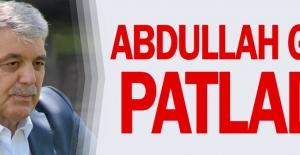 Abdullah Gül patladı