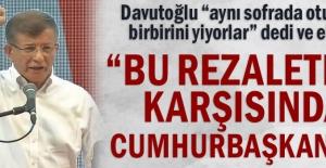 """Davutoğlu """"aynı sofrada oturanlar birbirini yiyorlar"""" dedi ve ekledi: """"Bu rezaletler karşısında Cumhurbaşkanı..."""""""