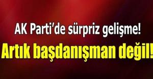 AK Parti'de sürpriz gelişme! Artık başdanışman değil!