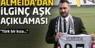 Almeidadan ilginç aşk açıklaması! Türk bir kıza...