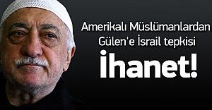 Amerikalı Müslümanlardan Gülen'e İsrail tepkisi
