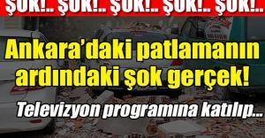 Ankara'daki patlamayla ilgili şok iddia!