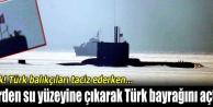 Birden su yüzüne çıkarak Türk bayrağını açtı!