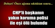 CHPli başkanın koruma polisi ve eşi ölü bulundu