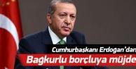 Cumhurbaşkanı Erdoğandan borçlu bağkurluya müjde!