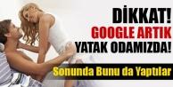 Dikkat! Sonunda bunu da yaptılar! Google artık yatak odamızda!
