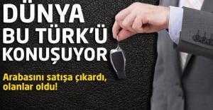 Dünya bu Türkü konuşuyor! Arabasını satışa çıkardı olanlar oldu!