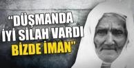 """""""DÜŞMANDA İYİ SİLAH VARDI, BİZDE İMAN"""""""