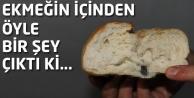 Ekmeğin içinden öyle bir şey çıktı ki...