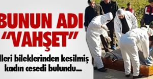 ELLERİ KESİLMİŞ KADIN CESEDİ BULUNDU !